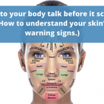 Listen to your body talk before it screams! (How to understand your skin's warning signs.)
