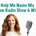 Help Me Name My New Radio Show and Win!