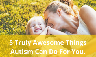 5 Truly Awesome Things About Autism