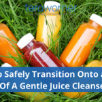 How to Safely Transition Onto And Off Of A Juice Cleanse