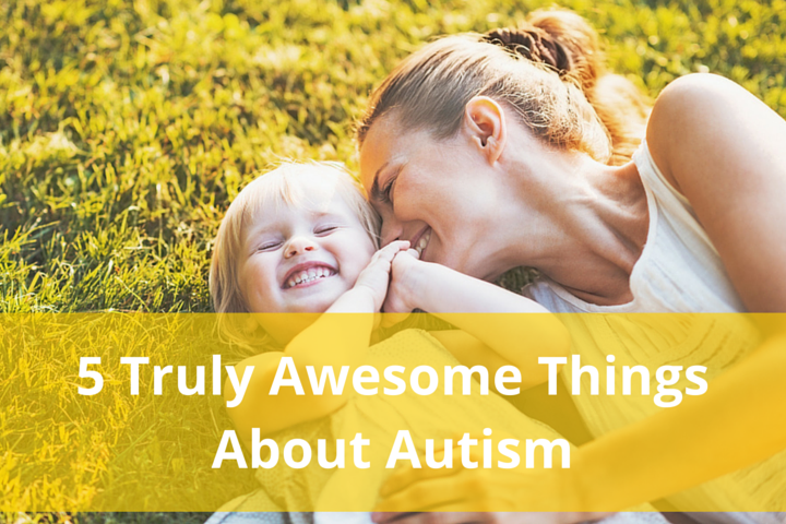 5 Things That Are Truly Awesome About Autism-1